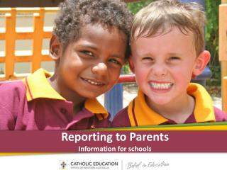 Reporting to Parents Information for schools