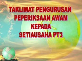 TAKLIMAT PENGURUSAN  PEPERIKSAAN AWAM KEPADA SETIAUSAHA PT3