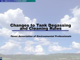Changes to Tank Degassing  and Cleaning Rules   Texas Association of Environmental Professionals