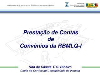 Rita de Cássia T. S. Ribeiro Chefe do Serviço de Contabilidade do Inmetro