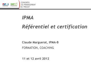 IPMA Référentiel et  certification Claude  Marguerat , IPMA-B FORMATION, COACHING