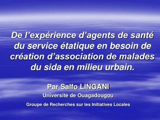 Par Salfo LINGANI Université de Ouagadougou Groupe de Recherches sur les Initiatives Locales