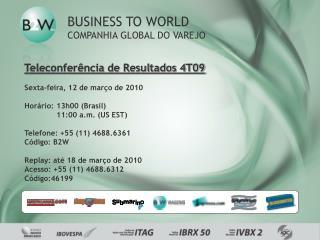 Teleconferência de Resultados 4T09 Sexta-feira, 12 de março de 2010 Horário:13h00 (Brasil)