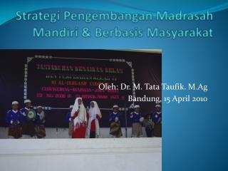 Strategi Pengembangan Madrasah Mandiri & Berbasis Masyarakat