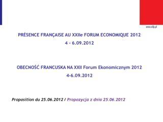 PR É SENCE FRAN Ç AISE AU  XXIIe  FORUM ECONOMIQUE 2012 4 - 6.09.2012