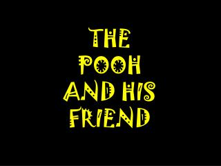THE  POOH  AND HIS  FRIEND
