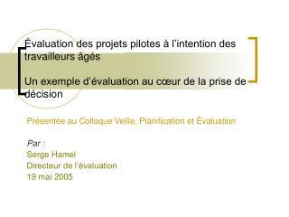 Présentée au Colloque Veille, Planification et Évaluation Par : Serge Hamel