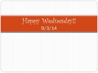 Happy Wednesday!!  9/3/14