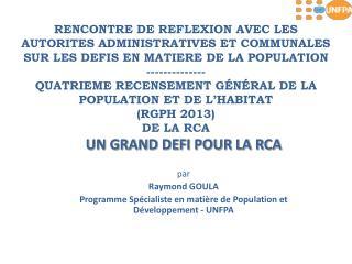 UN GRAND DEFI POUR LA RCA par  Raymond GOULA