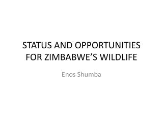 STATUS AND OPPORTUNITIES FOR ZIMBABWE'S WILDLIFE