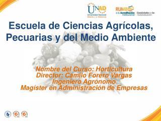 Nombre del Curso: Horticultura Director: Camilo Forero Vargas Ingeniero Agrónomo
