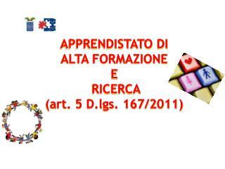 APPRENDISTATO  DI ALTA FORMAZIONE  E  RICERCA (art. 5 D.lgs. 167/2011)