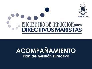 ACOMPAÑAMIENTO Plan de Gestión Directiva
