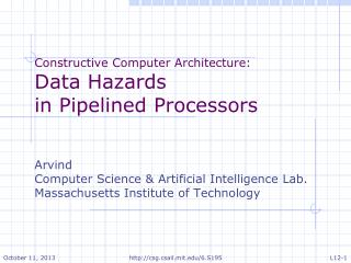 Constructive Computer Architecture: Data  Hazards in Pipelined Processors Arvind