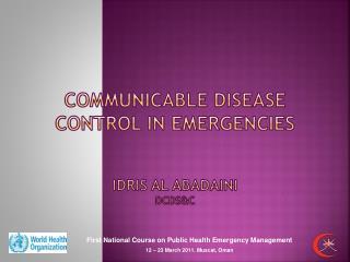 Communicable Disease Control in Emergencies Idris  Al  abadaini DCDS&C