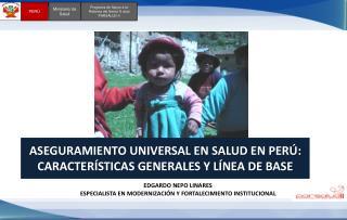 ASEGURAMIENTO UNIVERSAL EN SALUD EN PERÚ: CARACTERÍSTICAS GENERALES Y LÍNEA DE BASE