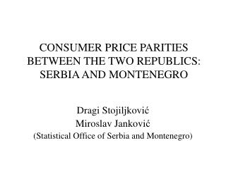 CONSUMER PRICE PARITIES BETWEEN THE TWO REPUBLICS: SERBIA AND MONTENEGRO