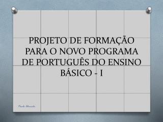 PROJETO DE FORMAÇÃO PARA O NOVO PROGRAMA DE PORTUGUÊS DO ENSINO BÁSICO - I