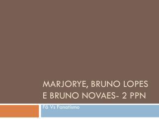 Marjorye , Bruno  lopes  e Bruno Novaes- 2 PPN