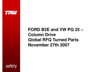 FORD B2E and VW PQ 25 – Column Drive Global RFQ Turned Parts November 27th 2007