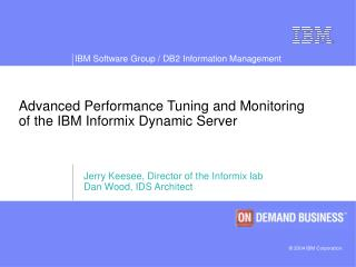 Advanced Performance Tuning and Monitoring  of the IBM Informix Dynamic Server
