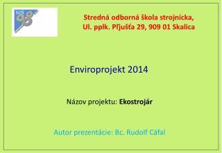 Stredná odborná škola strojnícka,  Ul . pplk.  Pľjušťa  29, 909 01 Skalica