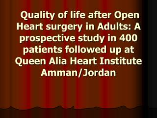Quality of life after Open Heart surgery in Adults: A prospective study in 400 patients followed up at Queen Alia Heart