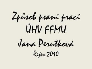 Způsob psaní prací  ÚHV FFMU Jana Perutková Říjen 2010