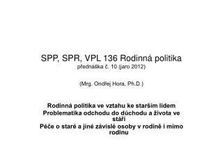 SPP, SPR, VPL 136 Rodinná politika  přednáška č. 10 (jaro 2012) (Mrg. Ondřej Hora, Ph.D.)