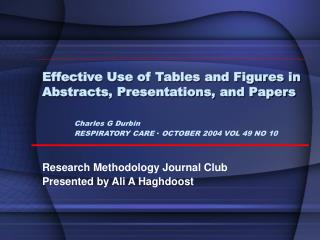 Effective Use of Tables and Figures in Abstracts, Presentations, and Papers   Charles G Durbin  RESPIRATORY CARE   OCTOB