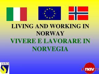 LIVING AND WORKING IN NORWAY VIVERE E LAVORARE IN NORVEGIA