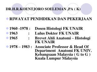 DR.H.R.KOENTJORO SOELEMAN ,PA ( K)