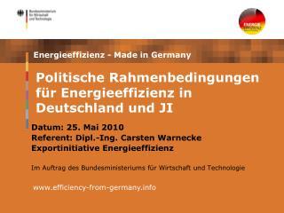 Datum: 25. Mai 2010 Referent: Dipl.-Ing. Carsten Warnecke Exportinitiative Energieeffizienz