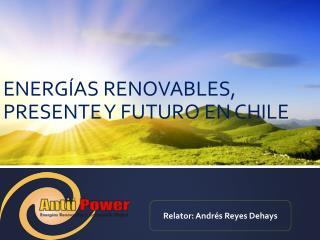 ENERGÍAS RENOVABLES, PRESENTE Y FUTURO EN CHILE
