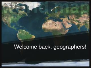 Welcome back, geographers!