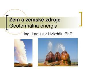 Zem a zemské zdroje  Geotermálna energia