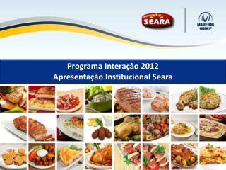 Programa Interação 2012 Apresentação Institucional Seara