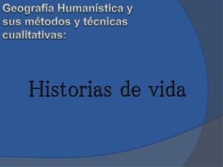 Geografía Humanística y s us métodos y técnicas  c ualitativas: