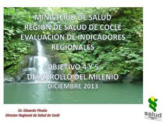 MINISTERIO DE SALUD REGIÓN DE SALUD DE COCLÉ EVALUACIÓN DE INDICADORES REGIONALES OBJETIVO 4 Y 5