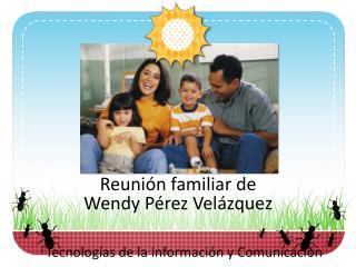 Reunión familiar de  Wendy Pérez Velázquez