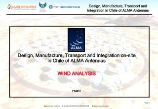 Design, Manufacture, Transport and Integration on-site in Chile of ALMA Antennas WIND ANALYSIS