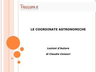 LE COORDINATE ASTRONOMICHE Lezioni d'Autore di Claudio Censori