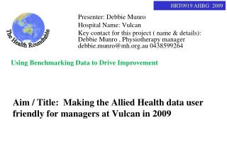 Aim / Title:  Making the Allied Health data user friendly for managers at Vulcan in 2009