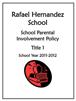 Rafael Hernandez School School Parental Involvement Policy Title 1 School Year 2011-2012