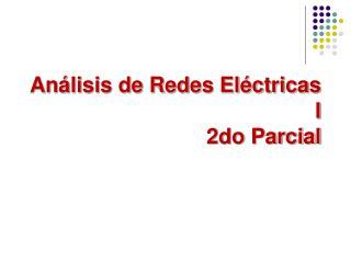 An lisis de Redes El ctricas I 2do Parcial