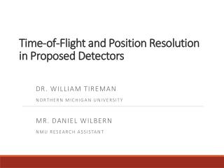 Time-of-Flight and Position Resolution in Proposed Detectors