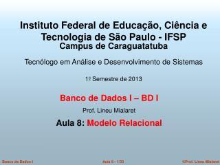 Banco de Dados I – BD I   Prof. Lineu Mialaret  Aula 8:  Modelo Relacional