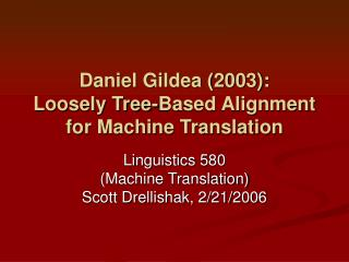 Daniel Gildea (2003): Loosely Tree-Based Alignment for Machine Translation