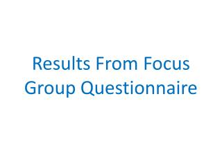 Results From Focus Group Questionnaire