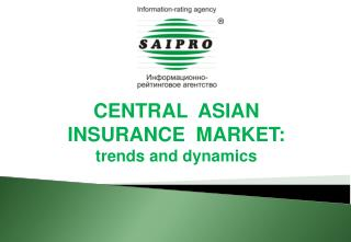CENTRAL  ASIAN  INSURANCE  MARKET: trends and dynamics